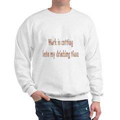 Work Is Cutting Into My Drink Sweatshirt