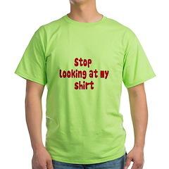 Stop Looking At My Shirt T-Shirt