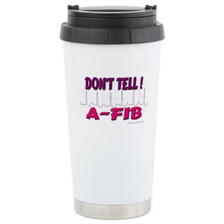 Don't Tell--A-Fib Stainless Steel Travel Mug