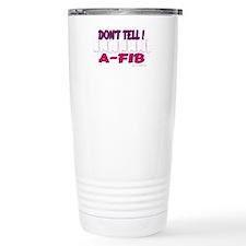 Don't Tell--A-Fib Travel Mug