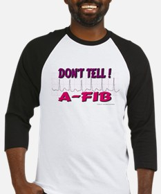 Don't Tell--A-Fib Baseball Jersey