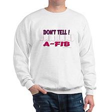 Don't Tell--A-Fib Sweatshirt