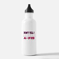 Don't Tell--A-Fib Water Bottle