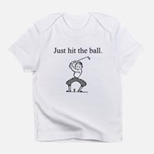 """Golfer's """"Just Hit the Ball"""" Infant T-Shirt"""