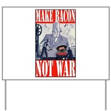 Make Bacon Not War Yard Sign