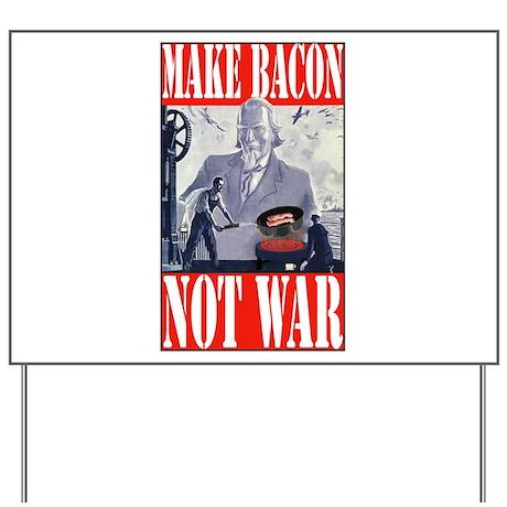 Make Bacon Not War Yard Sign