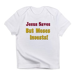 Jesus Saves but Moses Invests Infant T-Shirt