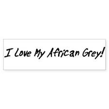 I Love My African Grey! Bumper Sticker (white)