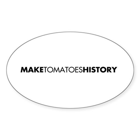 Make Tomatoes history Oval Sticker