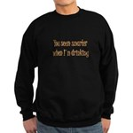 You Seem Smarter When I'm Dri Sweatshirt (dark)
