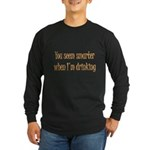 You Seem Smarter When I'm Dri Long Sleeve Dark T-S
