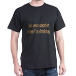 You Seem Smarter When I'm Dri Dark T-Shirt