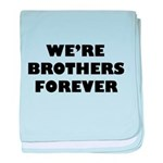 We're We Are Brothers Forever baby blanket