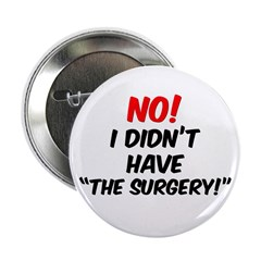 """NO! I Didn't Have """"The Surgery"""" 2.25&quo"""