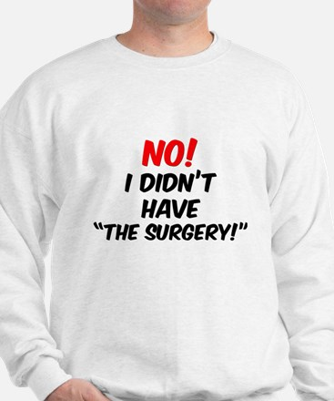 "NO! I Didn't Have ""The Surgery"" Sweatshirt"