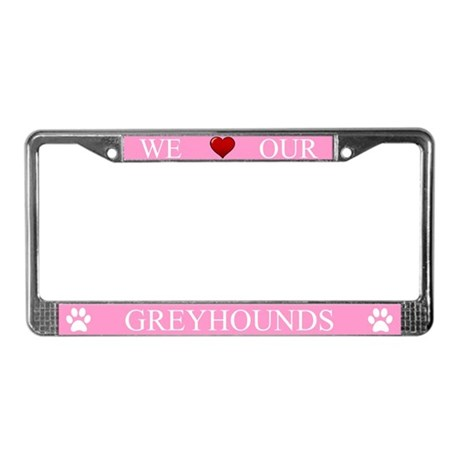 Pink We Love Our Greyhounds Frame