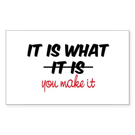It Is What You Make It Sticker (Rectangle)