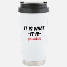 It Is What You Make It Stainless Steel Travel Mug
