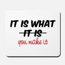 It Is What You Make It Mousepad