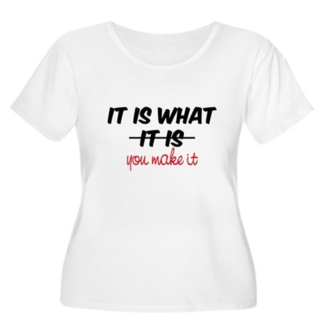 It Is What You Make It Women's Plus Size Scoop Nec
