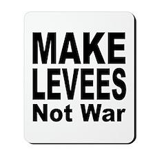 Make Levees Not War Mousepad