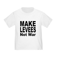 Make Levees Not War (Front) T