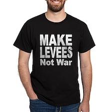 Make Levees Not War (Front) Black T-Shirt
