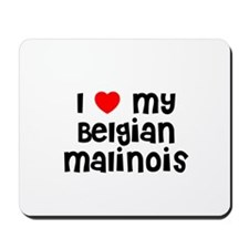 I * my Belgian Malinois Mousepad