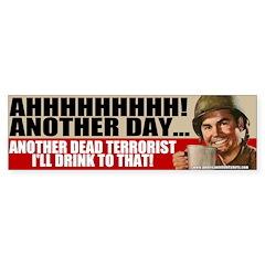 I'll Drink To Dead Terrorists Bumper Bumper Sticker