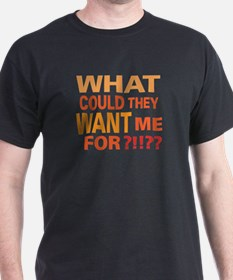 CRAZYFISH what could they want me for? T-Shirt