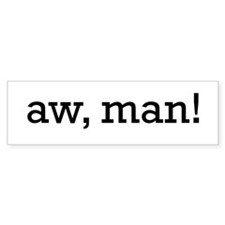 Aw, Man! Bumper Sticker