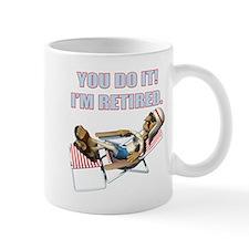 You Do It I'm Retired Mug