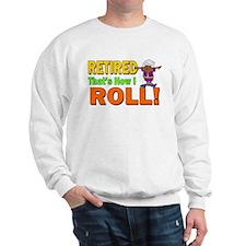 How I Roll Retirement Sweatshirt