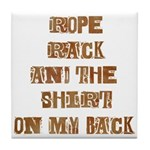 Rope Rack Shirt on My Back Tile Coaster