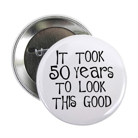 "50th birthday, look this good 2.25"" Button (100 pa"