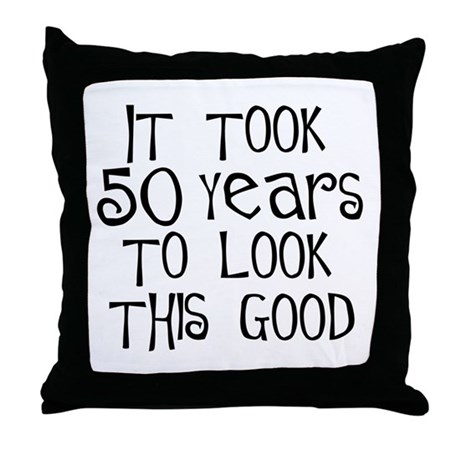 50th birthday, look this good Throw Pillow