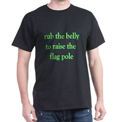 Rub The Belly To Raise The Fl T-Shirt
