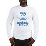Sissyofthe 1st Birthday Princ Long Sleeve T-Shirt