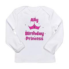 1st Birthday Princess Ally! Long Sleeve Infant T-S