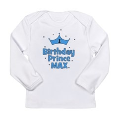 Max 1st Birthday Prince! Long Sleeve Infant T-Shir
