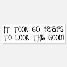 60 years to look this good Bumper Bumper Bumper Sticker