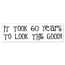 60 years to look this good Bumper Bumper Sticker