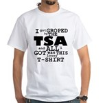 I Got Groped By The TSA White T-Shirt