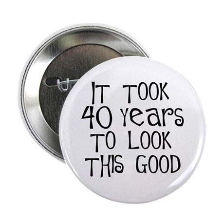 40th birthday, it took 40 years Button