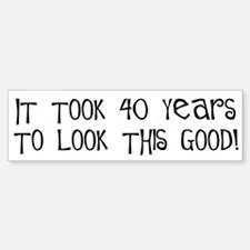 40th birthday, it took 40 years Bumper Bumper Bumper Sticker