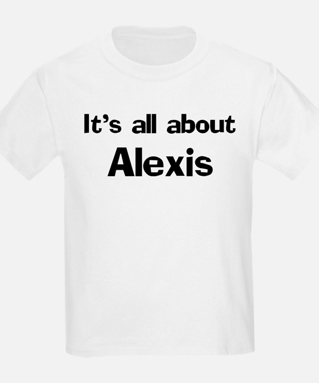 It's all about Alexis Kids T-Shirt