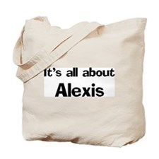 It's all about Alexis Tote Bag