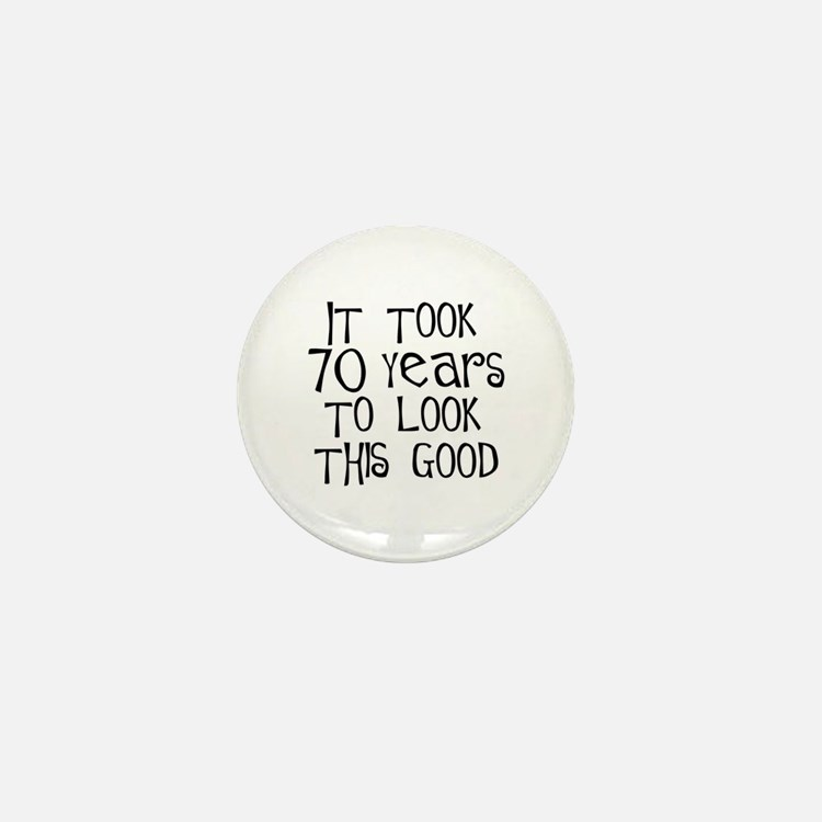 70 years to look this good Mini Button