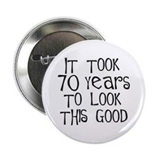 70 years to look this good Button