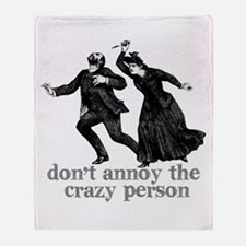 Don't Annoy The Crazy Person Throw Blanket